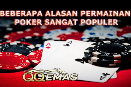 Beberapa Alasan Permainan Poker Sangat Populer