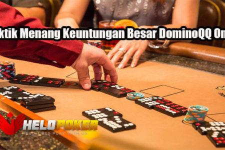 Taktik Menang Keuntungan Besar DominoQQ Online